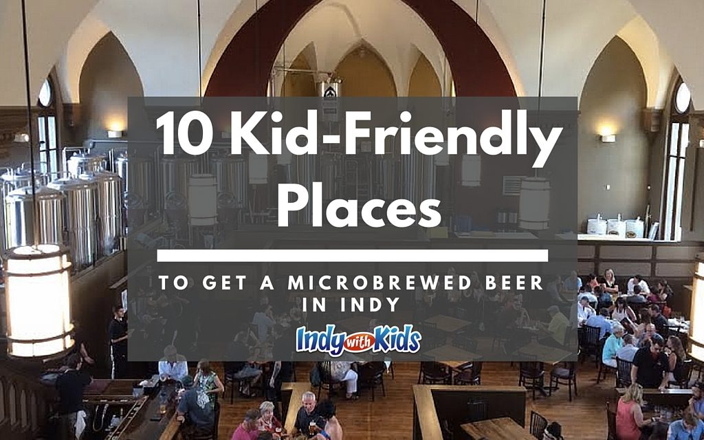 10 Kid-friendly Places to get a Microbrewed Beer in Indy