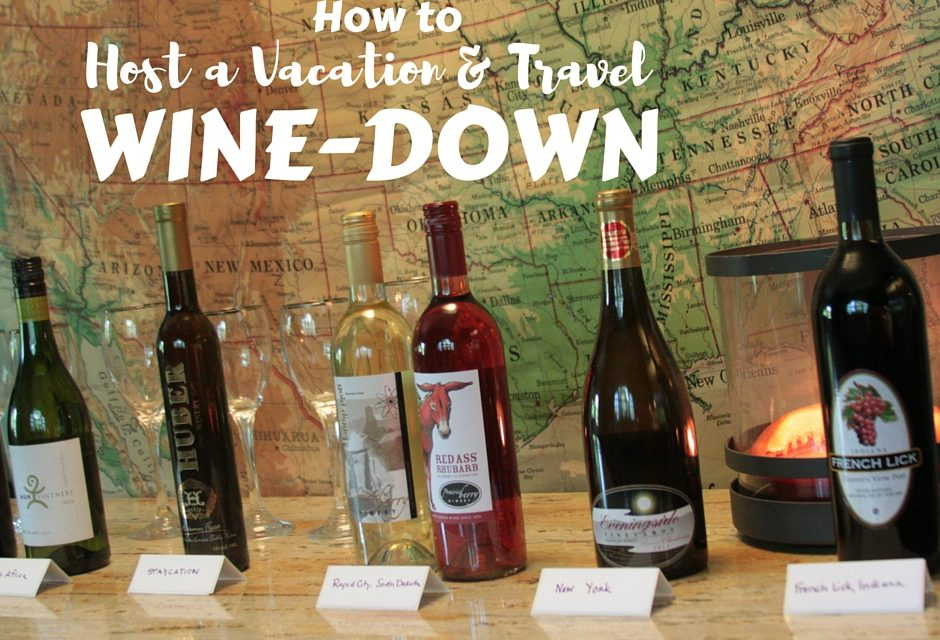 How to Host a Vacation & Travel Wine-Down