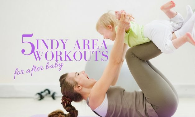 5 Indy Area Workouts For Fitness After Baby (3 That Let you Bring Your Baby)