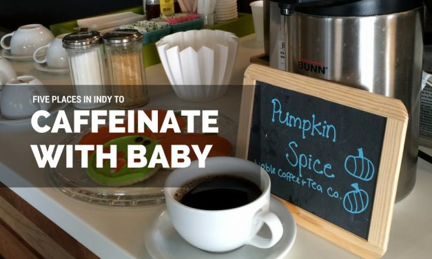 5 Places in Indy to Caffeinate with Baby | Coffee Hot Spots in Indianapolis